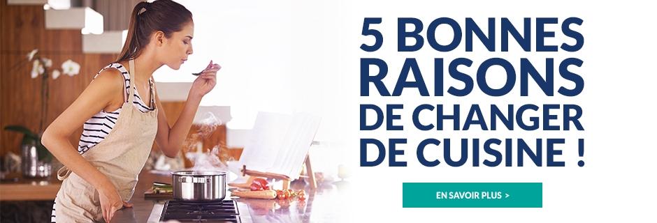 5 Bonnes raisons de changer de Cuisines