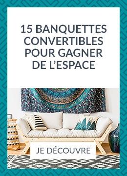 15 Banquettes convertibles pour gagner de l'espace